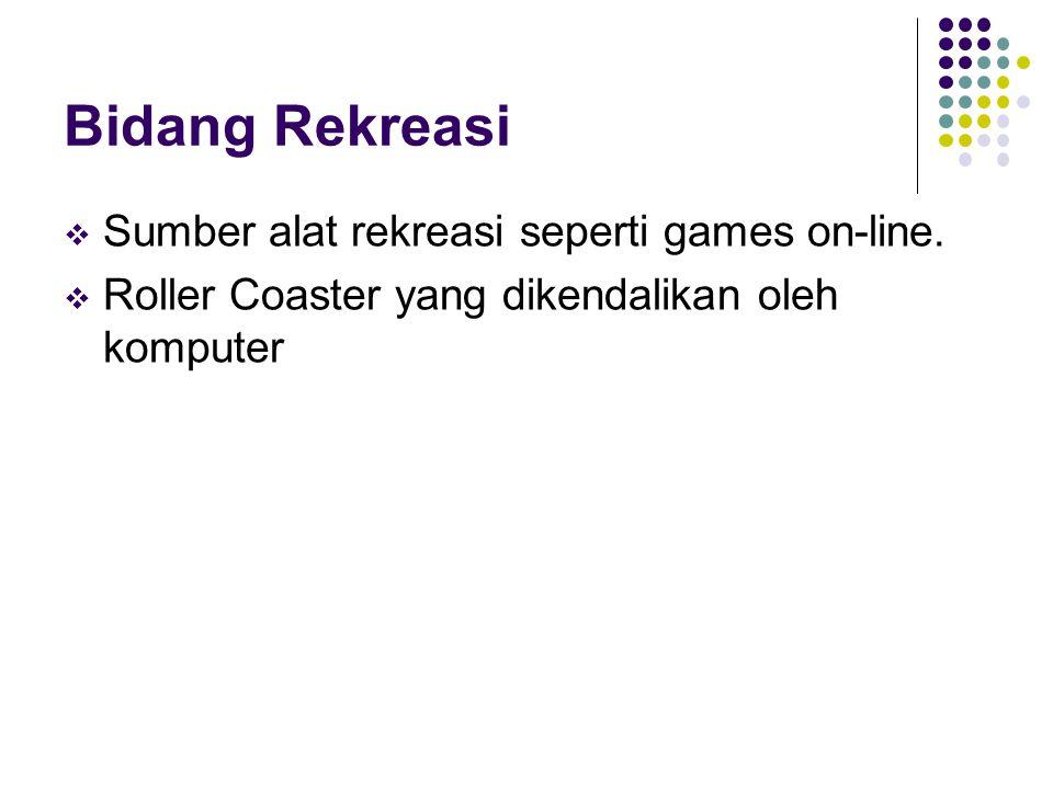 Bidang Rekreasi Sumber alat rekreasi seperti games on-line.
