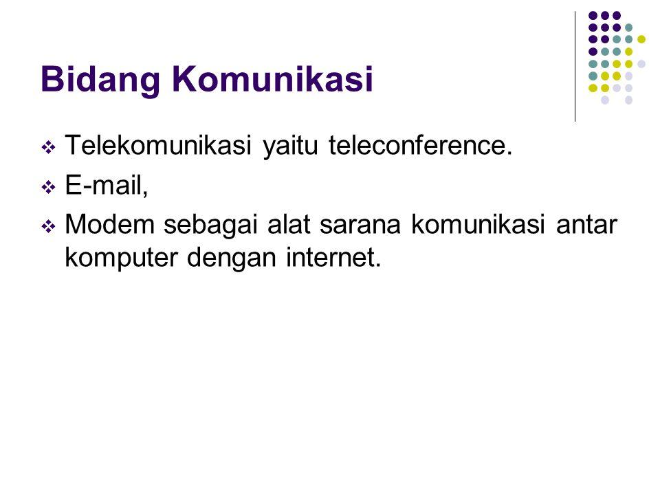 Bidang Komunikasi Telekomunikasi yaitu teleconference. E-mail,