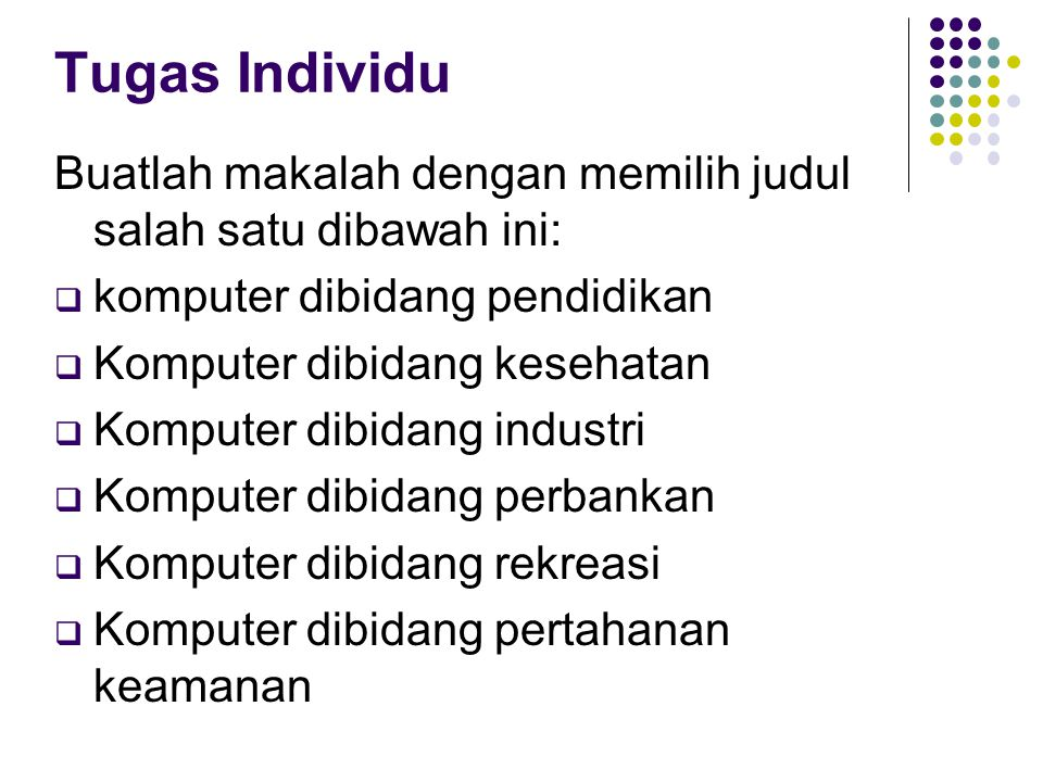Tugas Individu Buatlah makalah dengan memilih judul salah satu dibawah ini: komputer dibidang pendidikan.