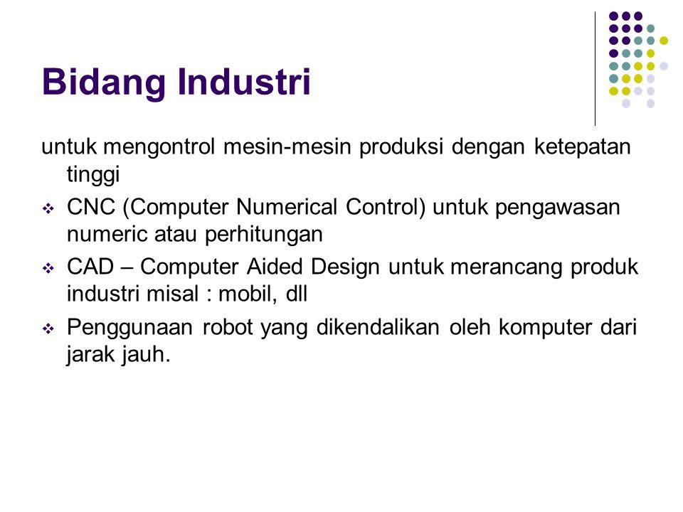 Bidang Industri untuk mengontrol mesin-mesin produksi dengan ketepatan tinggi.