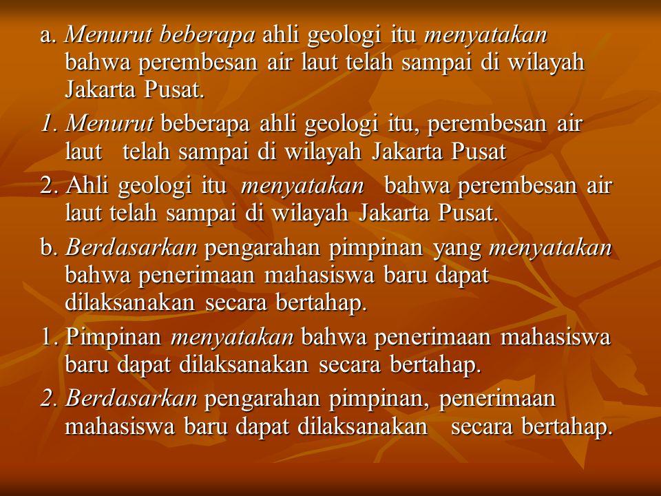 a. Menurut beberapa ahli geologi itu menyatakan bahwa perembesan air laut telah sampai di wilayah Jakarta Pusat.