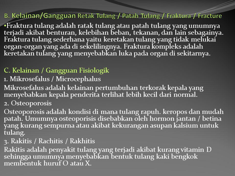 B. Kelainan/Gangguan Retak Tulang / Patah Tulang / Fraktura / Fracture