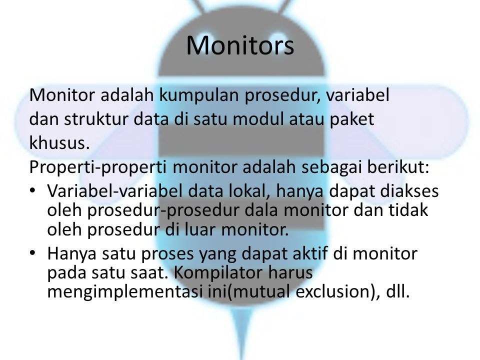 Monitors Monitor adalah kumpulan prosedur, variabel