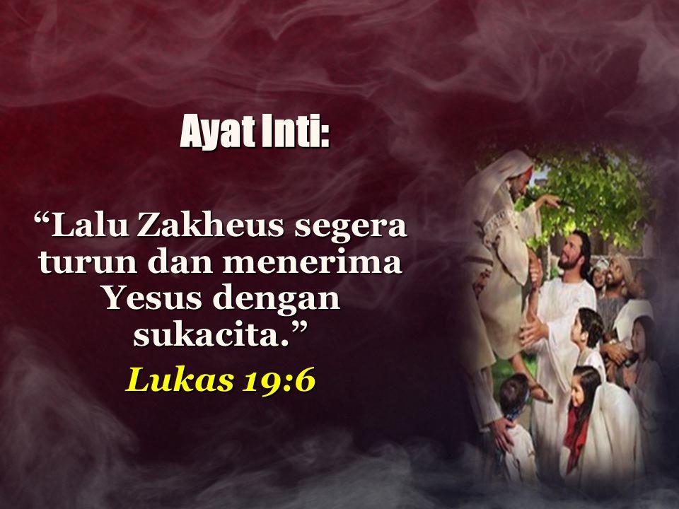 Lalu Zakheus segera turun dan menerima Yesus dengan sukacita.