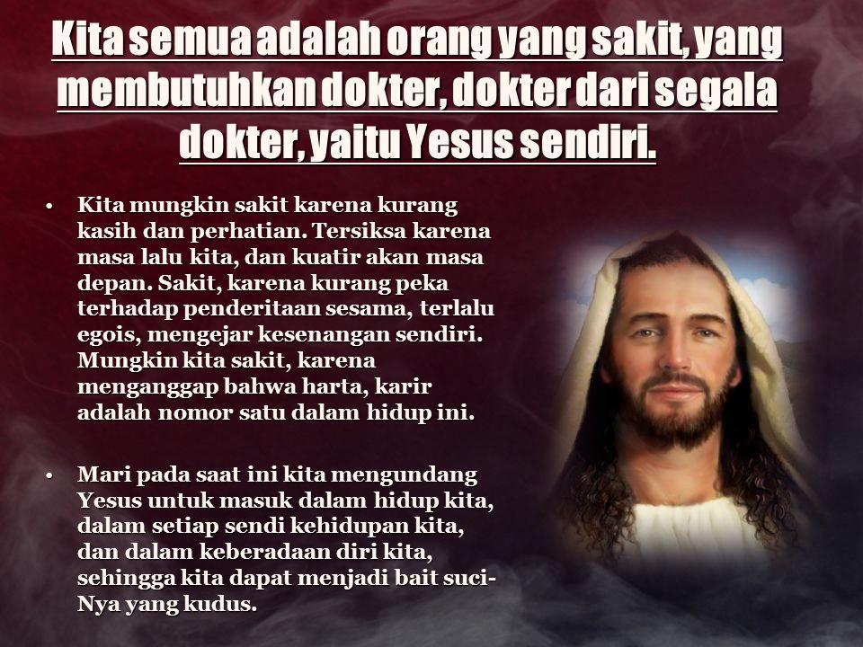 Kita semua adalah orang yang sakit, yang membutuhkan dokter, dokter dari segala dokter, yaitu Yesus sendiri.