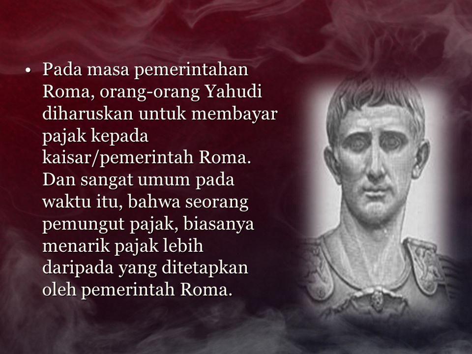Pada masa pemerintahan Roma, orang-orang Yahudi diharuskan untuk membayar pajak kepada kaisar/pemerintah Roma.