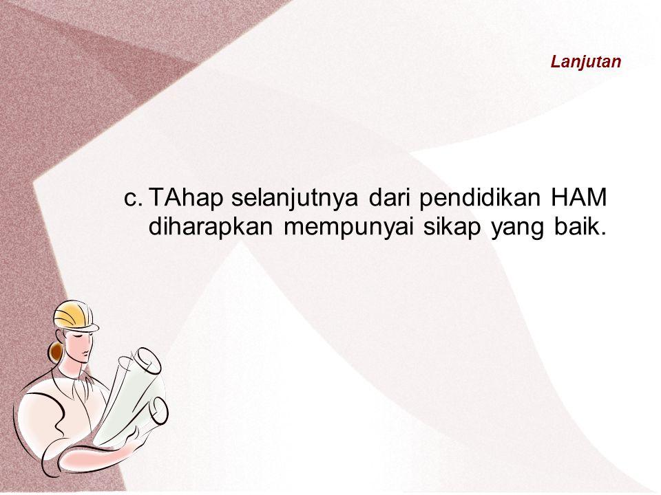 Lanjutan c. TAhap selanjutnya dari pendidikan HAM diharapkan mempunyai sikap yang baik.