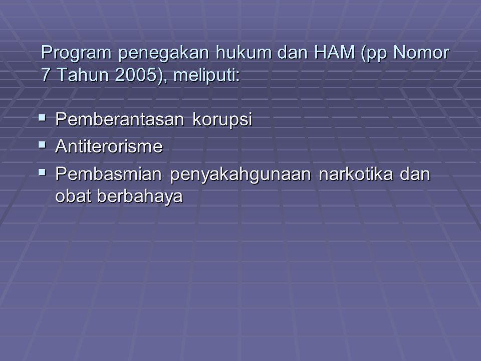 Program penegakan hukum dan HAM (pp Nomor 7 Tahun 2005), meliputi: