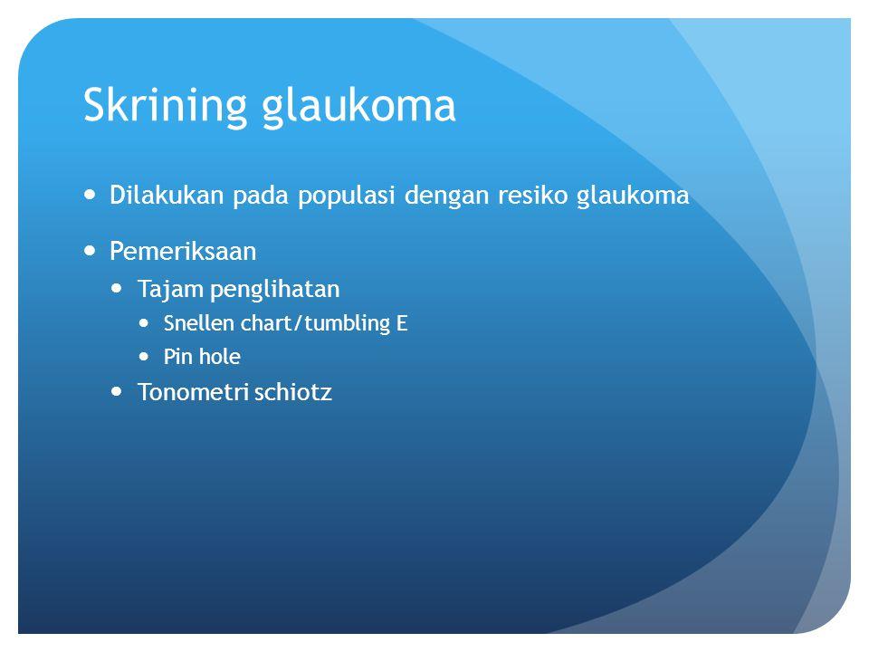Skrining glaukoma Dilakukan pada populasi dengan resiko glaukoma