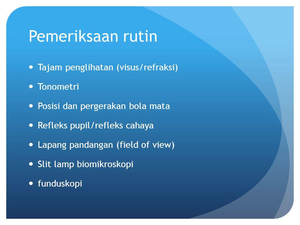 Pemeriksaan rutin Tajam penglihatan (visus/refraksi) Tonometri