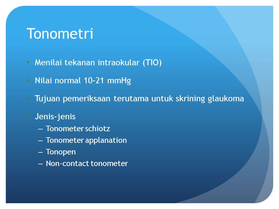 Tonometri Menilai tekanan intraokular (TIO) Nilai normal 10-21 mmHg