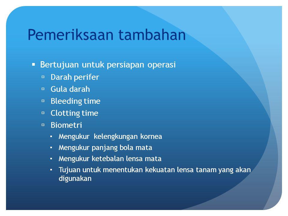 Pemeriksaan tambahan Bertujuan untuk persiapan operasi Darah perifer