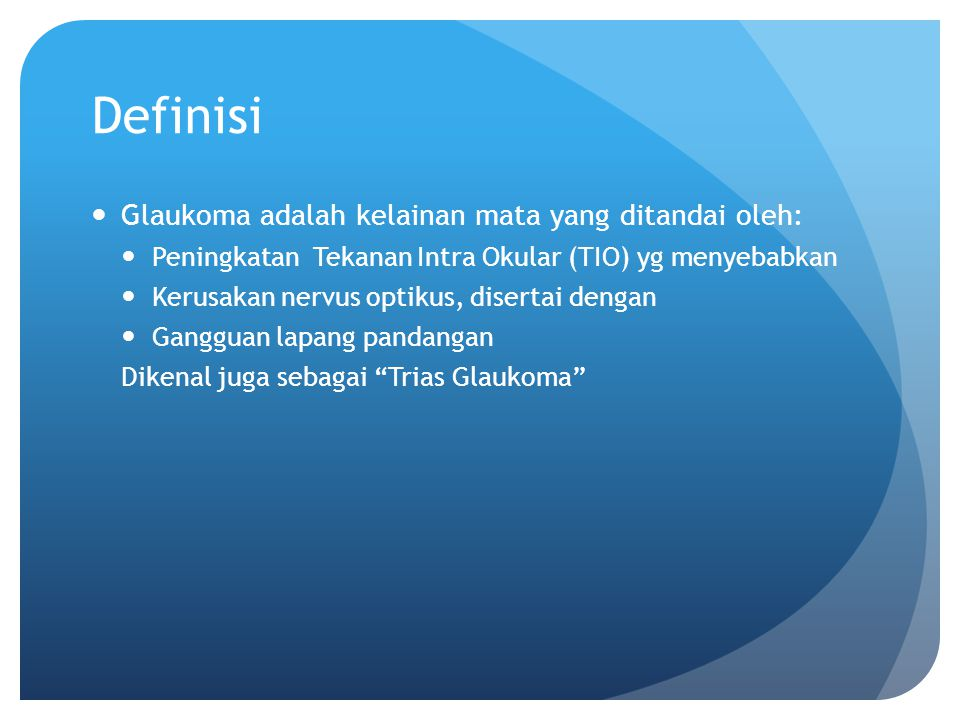 Definisi Glaukoma adalah kelainan mata yang ditandai oleh:
