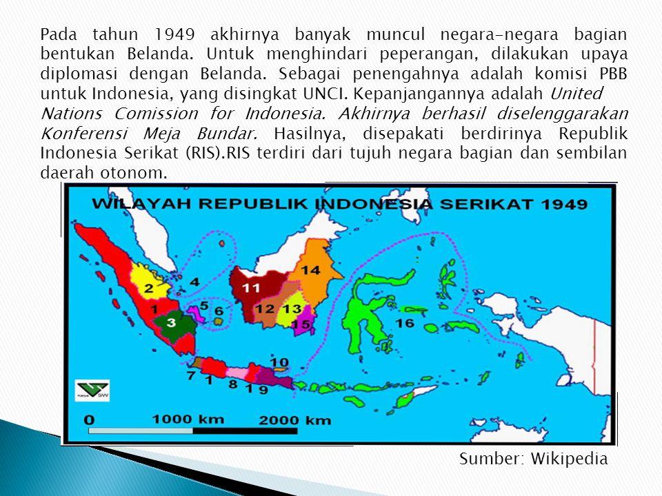 Pada tahun 1949 akhirnya banyak muncul negara-negara bagian bentukan Belanda. Untuk menghindari peperangan, dilakukan upaya diplomasi dengan Belanda. Sebagai penengahnya adalah komisi PBB untuk Indonesia, yang disingkat UNCI. Kepanjangannya adalah United