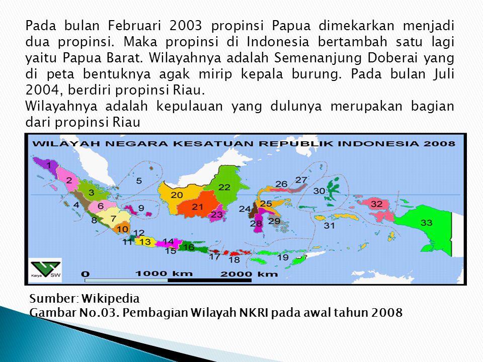 Pada bulan Februari 2003 propinsi Papua dimekarkan menjadi dua propinsi. Maka propinsi di Indonesia bertambah satu lagi yaitu Papua Barat. Wilayahnya adalah Semenanjung Doberai yang di peta bentuknya agak mirip kepala burung. Pada bulan Juli 2004, berdiri propinsi Riau.