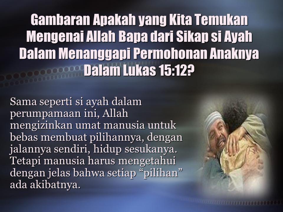 Gambaran Apakah yang Kita Temukan Mengenai Allah Bapa dari Sikap si Ayah Dalam Menanggapi Permohonan Anaknya Dalam Lukas 15:12