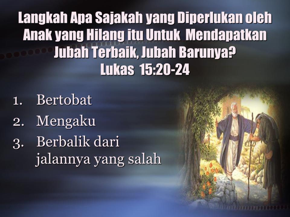 Langkah Apa Sajakah yang Diperlukan oleh Anak yang Hilang itu Untuk Mendapatkan Jubah Terbaik, Jubah Barunya Lukas 15:20-24