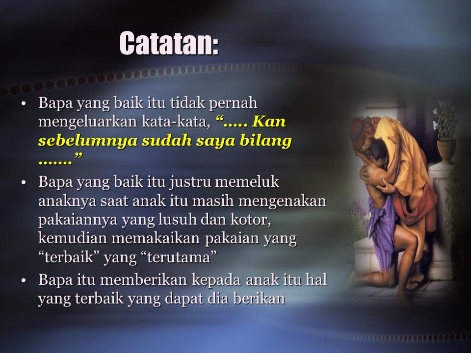 Catatan: Bapa yang baik itu tidak pernah mengeluarkan kata-kata, ….. Kan sebelumnya sudah saya bilang …….