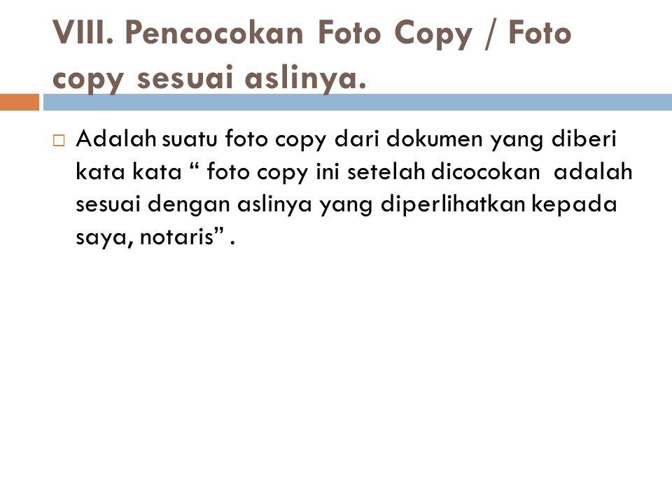 VIII. Pencocokan Foto Copy / Foto copy sesuai aslinya.