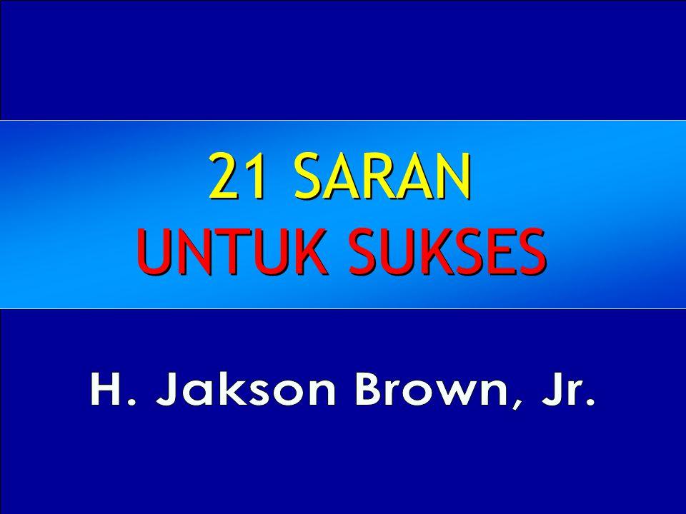 21 SARAN UNTUK SUKSES H. Jakson Brown, Jr.