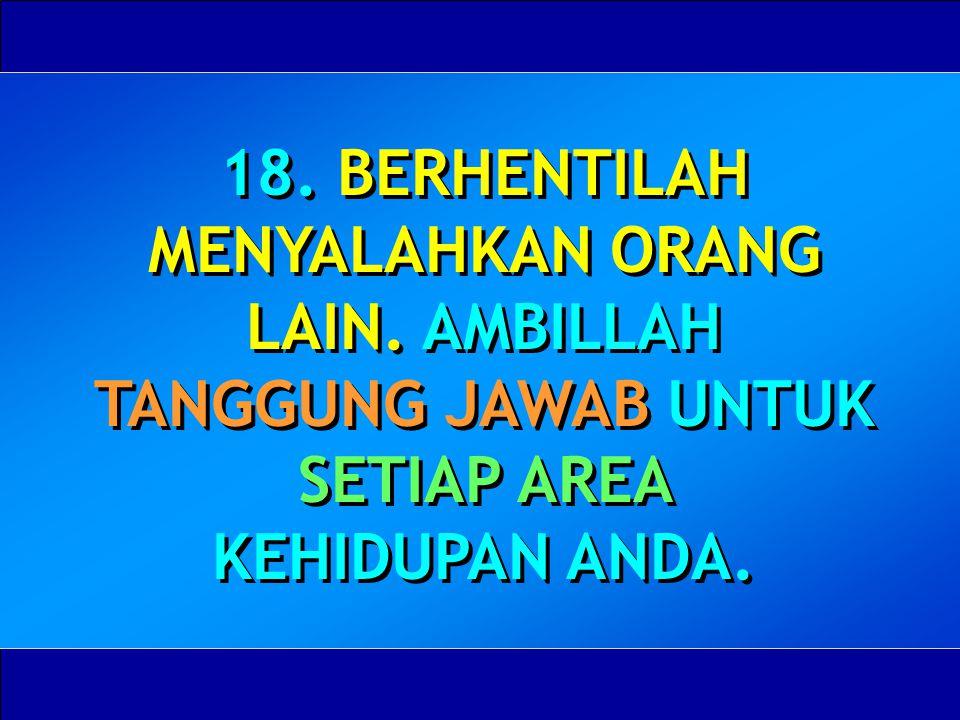 18. BERHENTILAH MENYALAHKAN ORANG LAIN