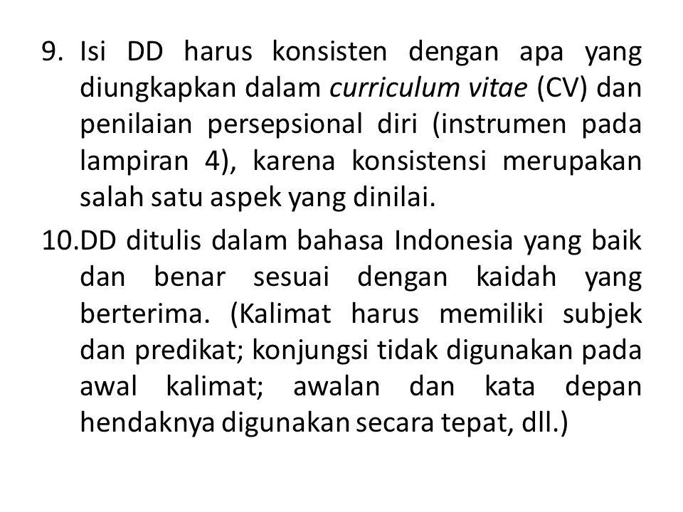 Isi DD harus konsisten dengan apa yang diungkapkan dalam curriculum vitae (CV) dan penilaian persepsional diri (instrumen pada lampiran 4), karena konsistensi merupakan salah satu aspek yang dinilai.
