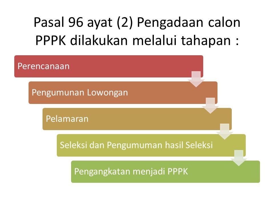Pasal 96 ayat (2) Pengadaan calon PPPK dilakukan melalui tahapan :