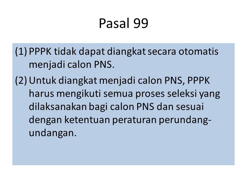 Pasal 99 PPPK tidak dapat diangkat secara otomatis menjadi calon PNS.