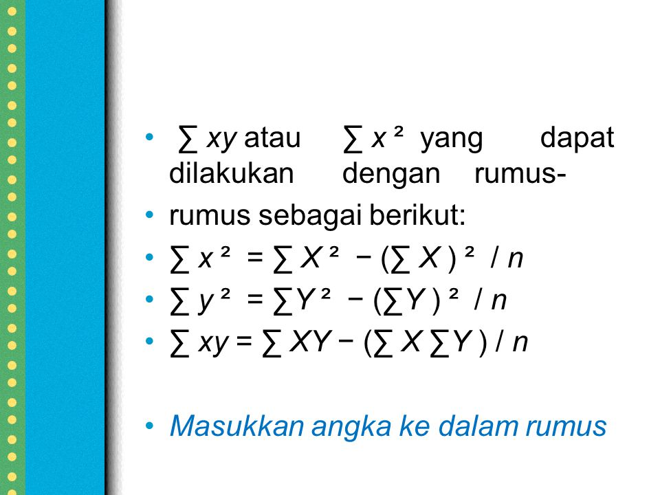 ∑ xy atau ∑ x ² yang dapat dilakukan dengan rumus-