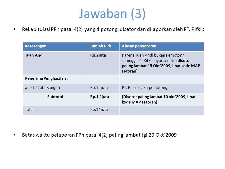 Jawaban (3) Rekapitulasi PPh pasal 4(2) yang dipotong, disetor dan dilaporkan oleh PT. Rifki :
