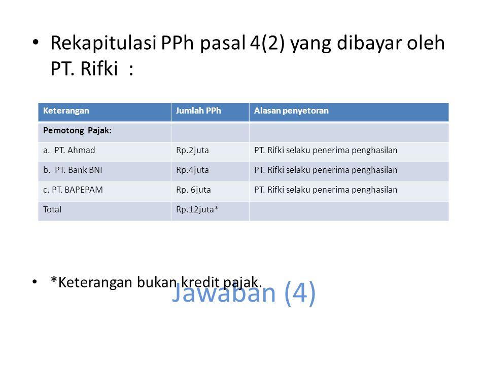 Jawaban (4) Rekapitulasi PPh pasal 4(2) yang dibayar oleh PT. Rifki :
