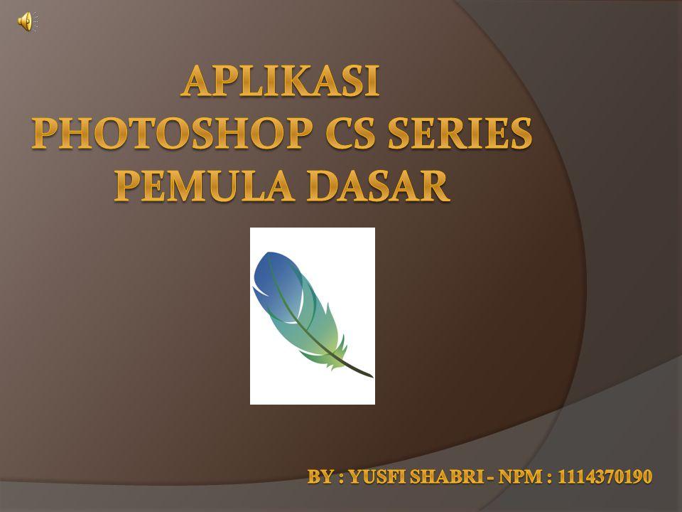 Aplikasi PHOTOSHOP CS series pemula dasar