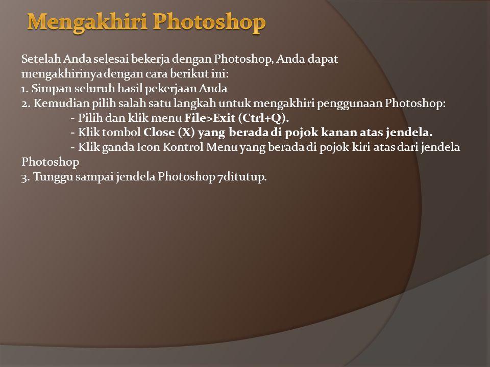 Mengakhiri Photoshop Setelah Anda selesai bekerja dengan Photoshop, Anda dapat. mengakhirinya dengan cara berikut ini: