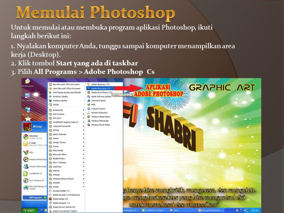 Memulai Photoshop Untuk memulai atau membuka program aplikasi Photoshop, ikuti. langkah berikut ini: