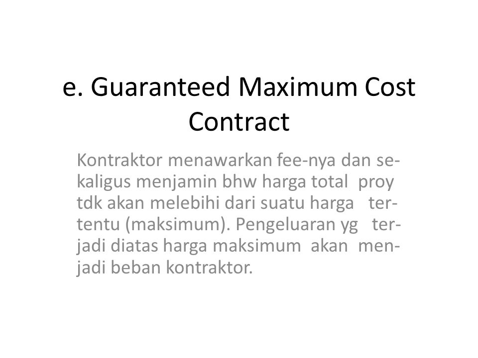 e. Guaranteed Maximum Cost Contract