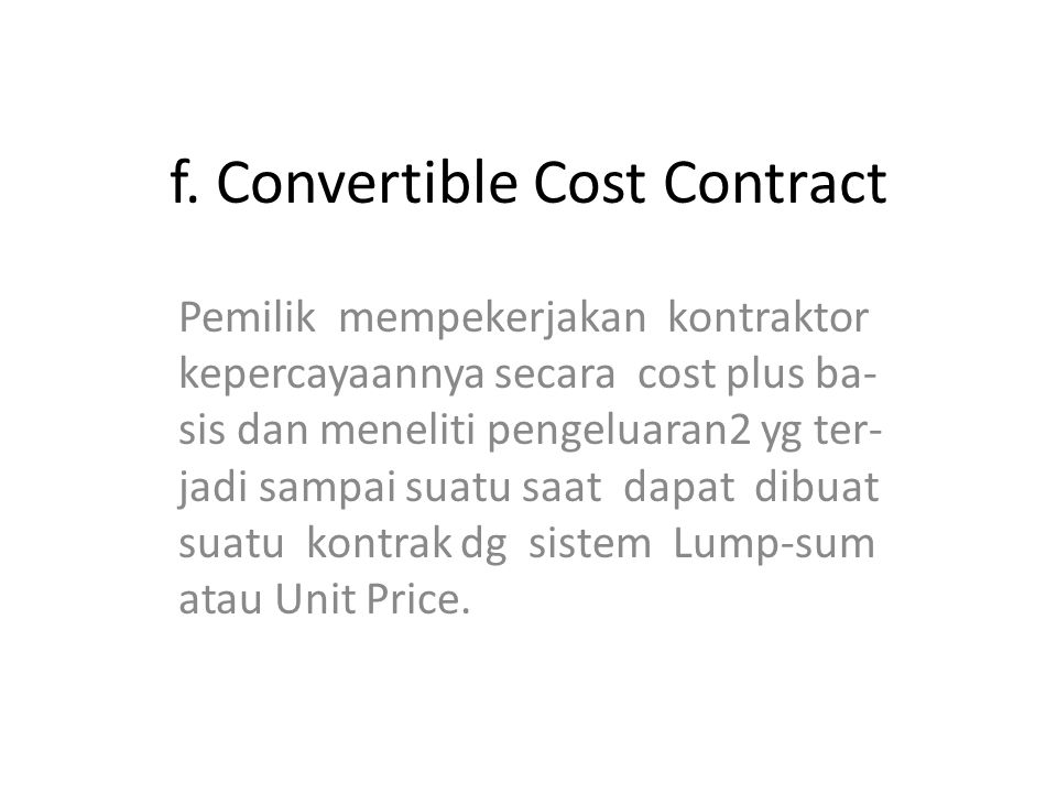 f. Convertible Cost Contract