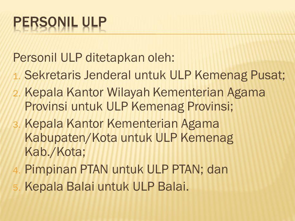 PERSONIL ULP Personil ULP ditetapkan oleh: