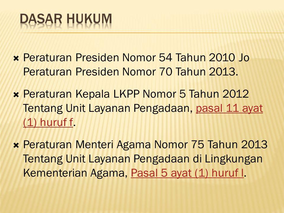 Dasar hukum Peraturan Presiden Nomor 54 Tahun 2010 Jo Peraturan Presiden Nomor 70 Tahun 2013.