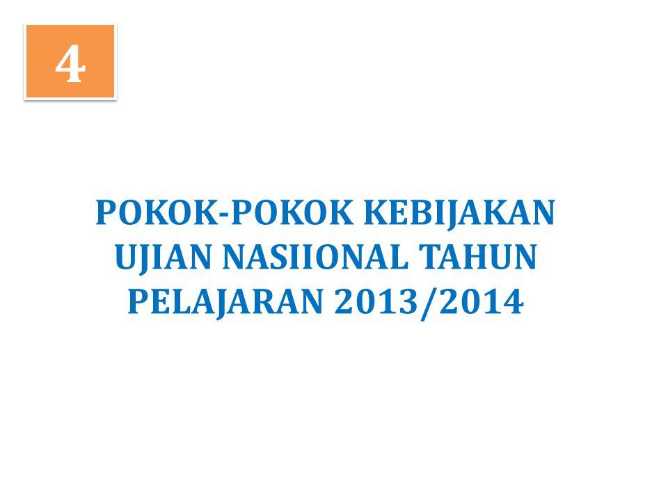 POKOK-POKOK KEBIJAKAN UJIAN NASIIONAL TAHUN PELAJARAN 2013/2014