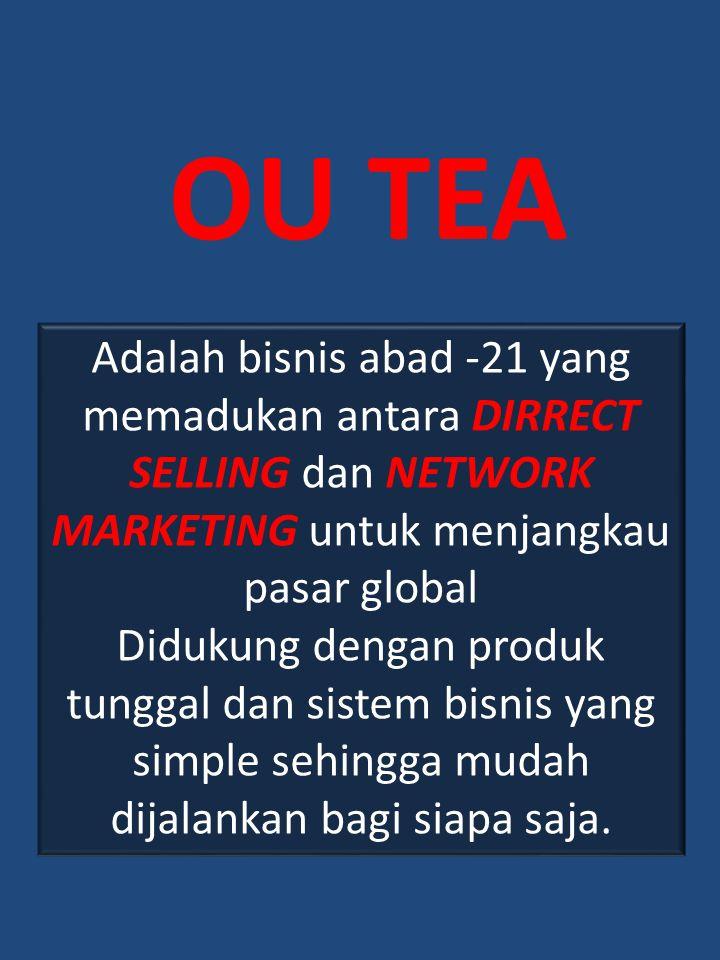 OU TEA Adalah bisnis abad -21 yang memadukan antara DIRRECT SELLING dan NETWORK MARKETING untuk menjangkau pasar global.