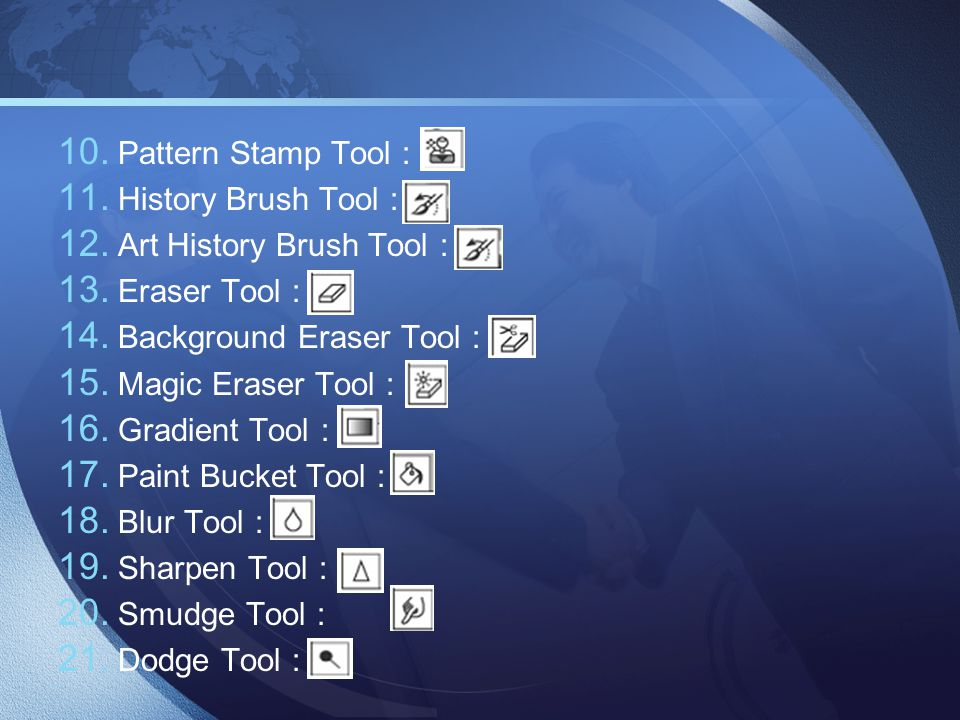 Pattern Stamp Tool : History Brush Tool : Art History Brush Tool : Eraser Tool : Background Eraser Tool :