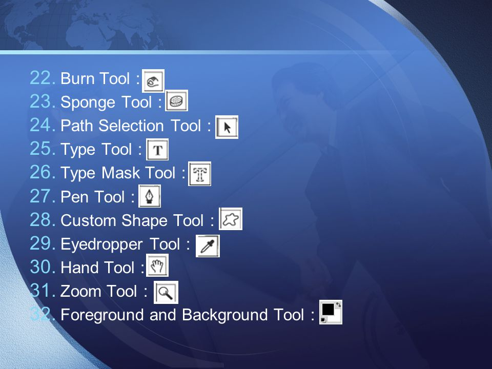 Burn Tool : Sponge Tool : Path Selection Tool : Type Tool : Type Mask Tool : Pen Tool : Custom Shape Tool :