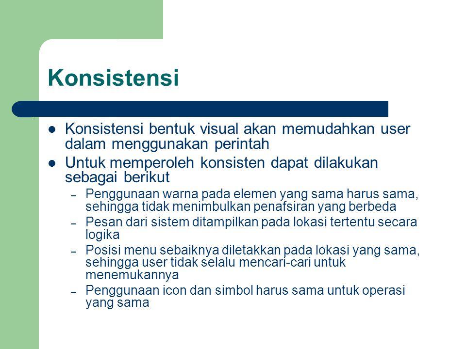 Konsistensi Konsistensi bentuk visual akan memudahkan user dalam menggunakan perintah. Untuk memperoleh konsisten dapat dilakukan sebagai berikut.