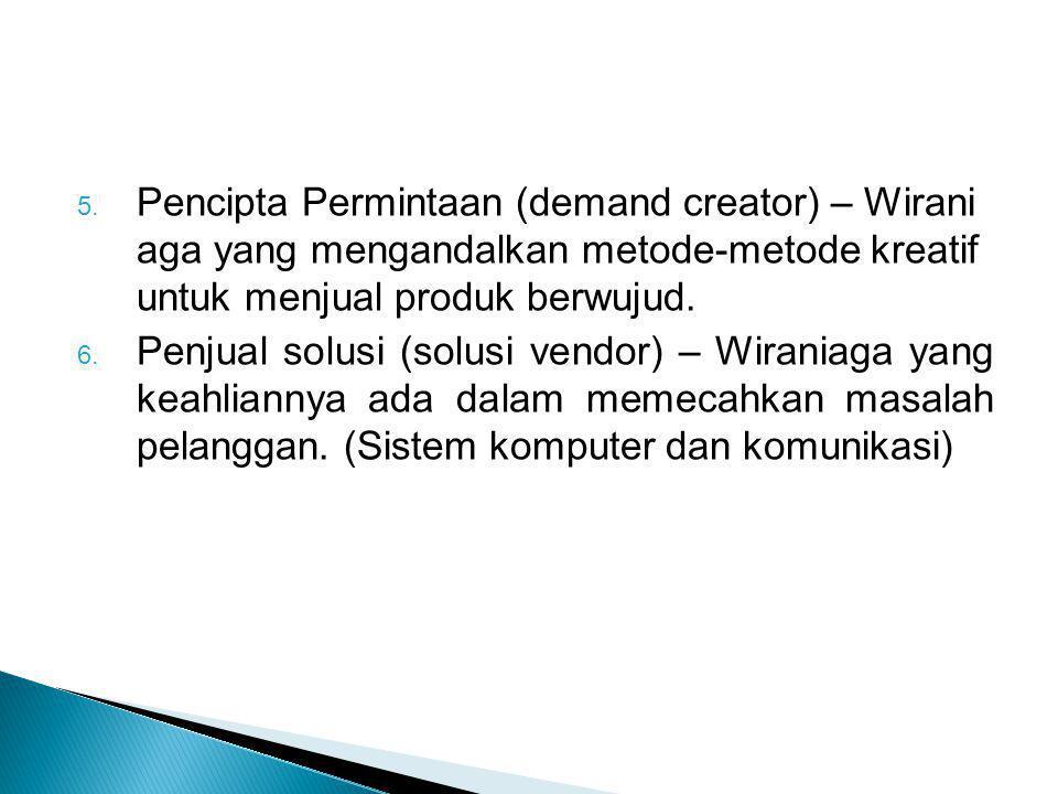 Pencipta Permintaan (demand creator) – Wirani aga yang mengandalkan metode-metode kreatif untuk menjual produk berwujud.