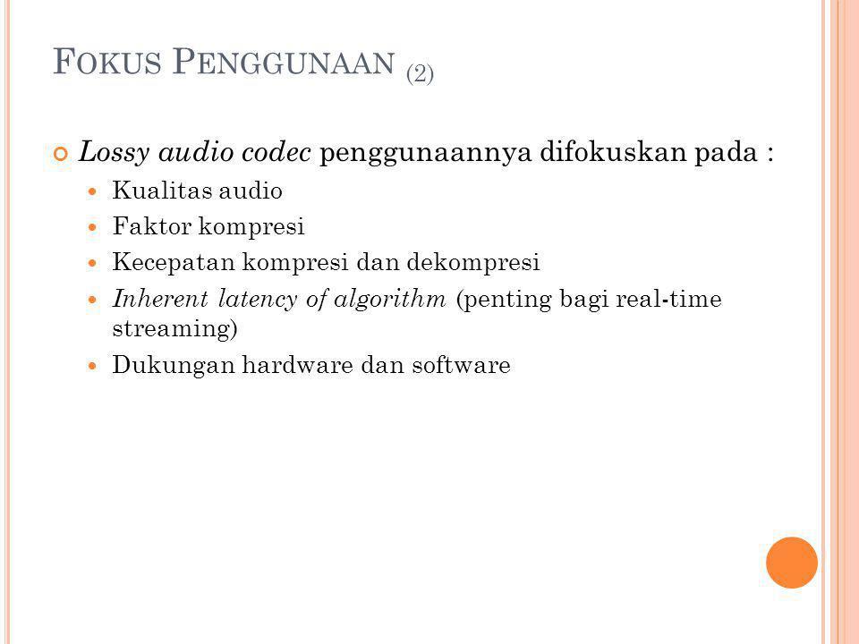 Fokus Penggunaan (2) Lossy audio codec penggunaannya difokuskan pada :
