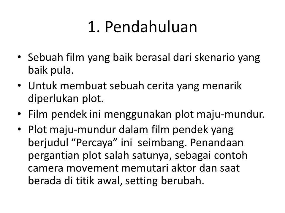 1. Pendahuluan Sebuah film yang baik berasal dari skenario yang baik pula. Untuk membuat sebuah cerita yang menarik diperlukan plot.