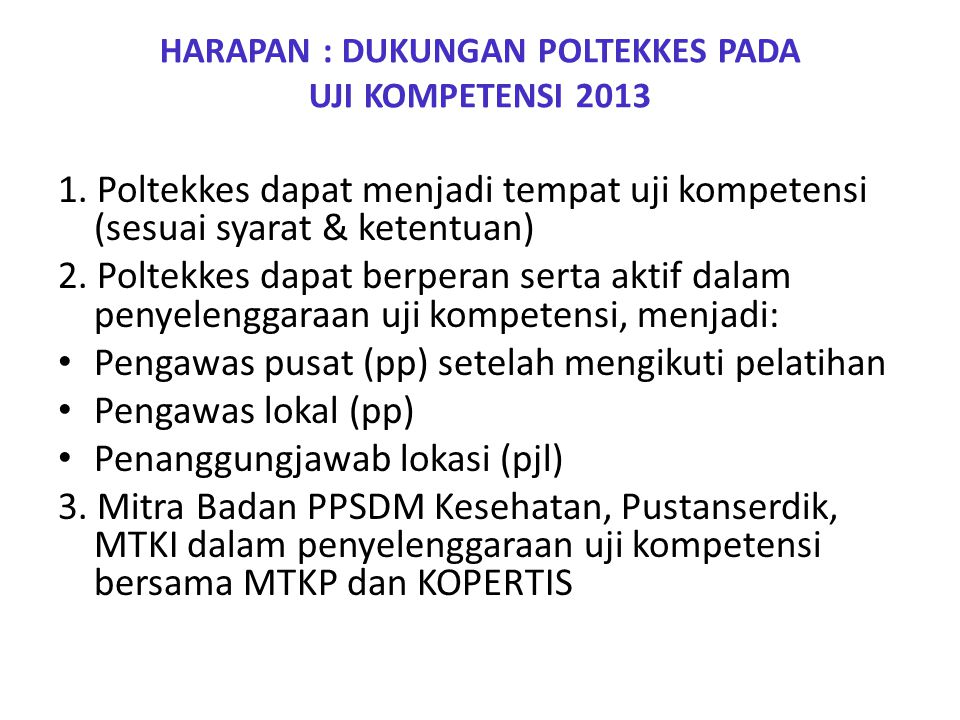 HARAPAN : DUKUNGAN POLTEKKES PADA UJI KOMPETENSI 2013