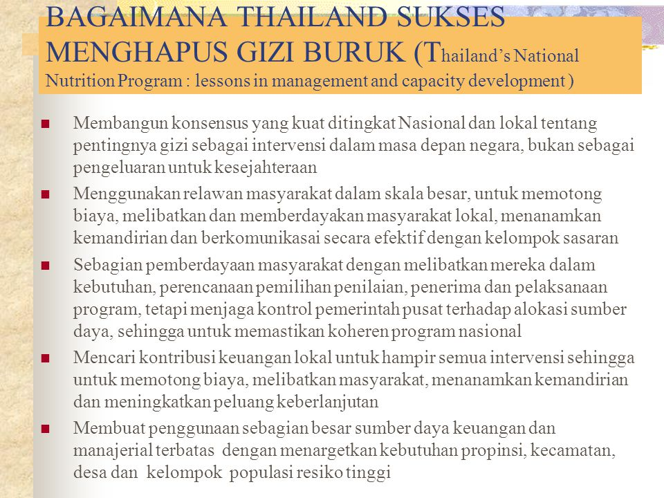BAGAIMANA THAILAND SUKSES MENGHAPUS GIZI BURUK (Thailand's National Nutrition Program : lessons in management and capacity development )