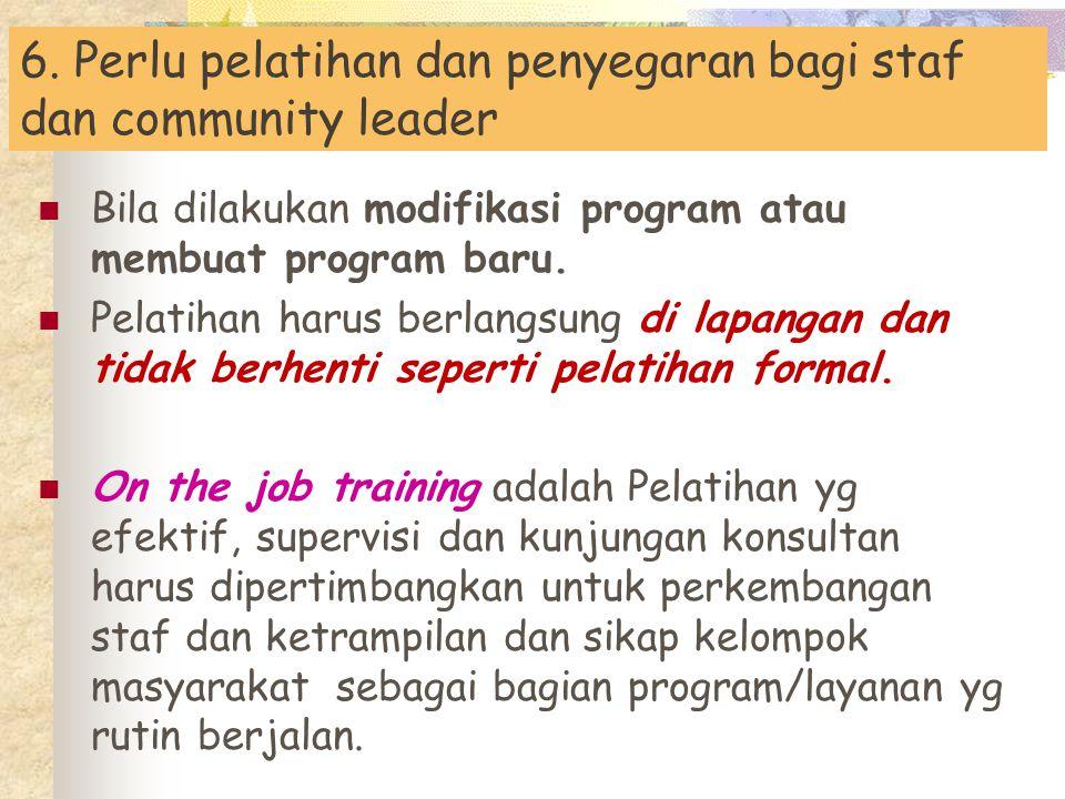 6. Perlu pelatihan dan penyegaran bagi staf dan community leader