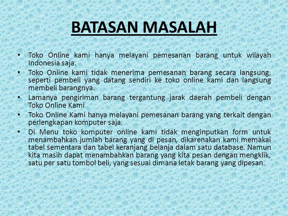BATASAN MASALAH Toko Online kami hanya melayani pemesanan barang untuk wilayah Indonesia saja.